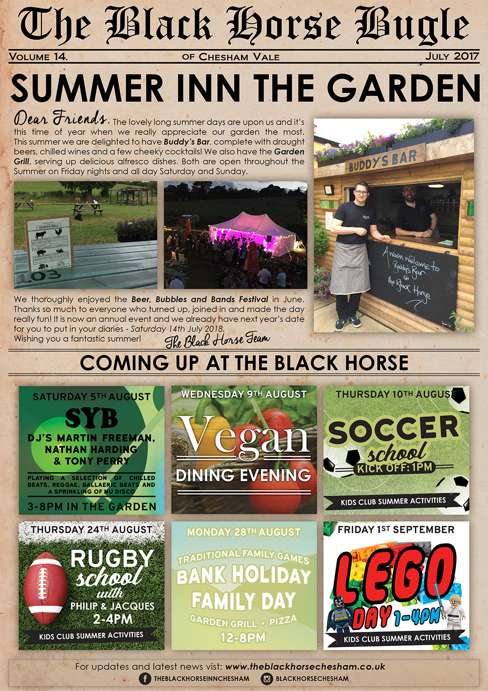 The Black Horse Bugle - Volume 14 - July 2017 - Summer INN The Garden - Dear Friends, The lovely long summer days are upon us and it's this time of year when we really appreciate our garden the most. This summer we are delighted to have Buddy's Bar, complete with draught beers, chilled wines and a few cheeky cocktails! We also have the Garden Grill, serving up delicious alfresco dishes. Both are open throughout the Summer on Friday nights and all day Saturday and Sunday. We thoroughly enjoyed the Beer, Bubbles and Bands Festival in June. Thanks so much to everyone who turned up, joined in and made the day really fun! It is now an annual event and we already have next year's date for you to put in your diaries - Saturday 14th July 2018.Wishing you a fantastic summer!The Black Horse Team