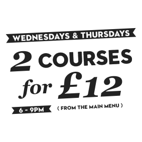 Wednesday & Thursdays offer - 2 Courses for £12